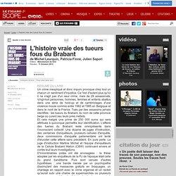 L'histoire vraie des tueurs fous du Brabant de Michel Leurquin, Patricia Finné, Julien Sapori