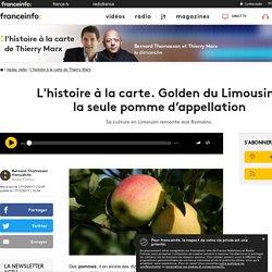 FRANCE INFO 17/12/17 L'histoire à la carte. Golden du Limousin : la seule pomme d'appellation