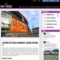 L'histoire des stades londoniens : Arsenal (épisode 1)