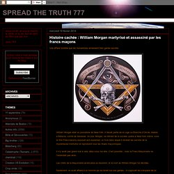 Histoire cachée : William Morgan martyrisé et assassiné par les francs maçons