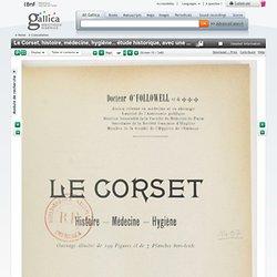 Le Corset, histoire, médecine, hygiène... étude historique, avec une préface de M. Paul Ginisty,... [T. I.]