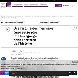 Une histoire des mémoires (3/3) : Quel est le rôle du témoignage dans l'écriture de l'histoire