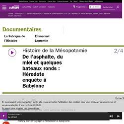 Histoire de la Mésopotamie (2/4) : De l'asphalte, du miel et quelques bateaux ronds : Hérodote enquête à Babylone