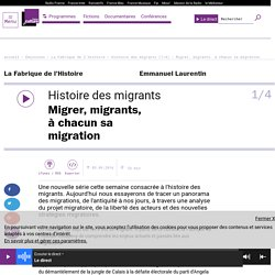 Histoire des migrants (1/4) : Migrer, migrants, à chacun sa migration