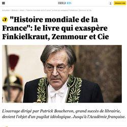 """""""Histoire mondiale de la France"""": le livre qui exaspère Finkielkraut, Zemmour et Cie"""