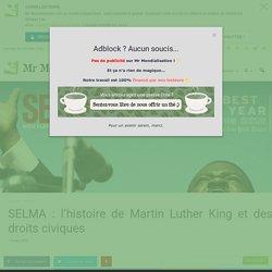 SELMA : l'histoire de Martin Luther King et des droits civiques