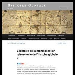 L'histoire de la mondialisation relève-t-elle de l'histoire globale ?