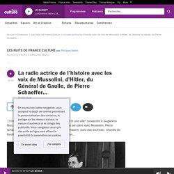 La radio actrice de l'histoire avec les voix de Mussolini, d'Hitler, du Général de Gaulle, de Pierre Schaeffer...