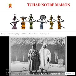 L'histoire du Tchad entre 1700 – 1900 et la traite négrière inter-Tchadienne – TCHAD NOTRE MAISON