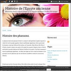 Histoire des pharaons. - Histoire de l'Egypte ancienne