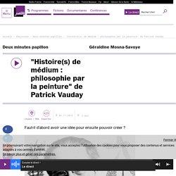 """""""Histoire(s) de médium : philosophie par la peinture"""" de Patrick Vauday"""