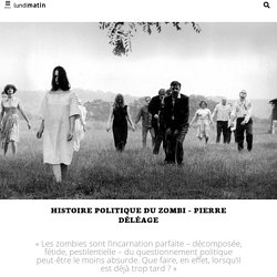 Histoire politique duzombi - Pierre Déléage