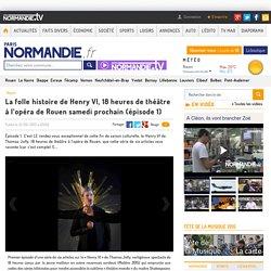 Paris Normandie : La folle histoire du Henry VI de Thomas Jolly : épisode 1