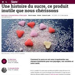 Une histoire du sucre, ce produit inutile que nous chérissons