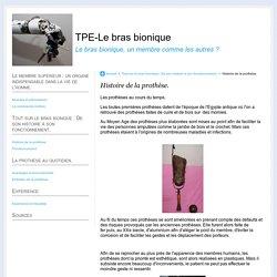 Histoire de la prothèse. - TPE-Le bras bionique