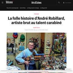 La folle histoire d'André Robillard, artiste brut au talent carabiné