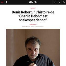 "Denis Robert : ""L'histoire de 'Charlie Hebdo' est shakespearienne"""