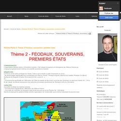 Histoire Partie II: Thème 2 Féodaux, souverains, premiers etats - Cours de 5ème