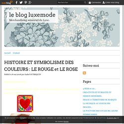 HISTOIRE ET SYMBOLISME DES COULEURS : LE ROUGE et LE ROSE - le blog luxemode