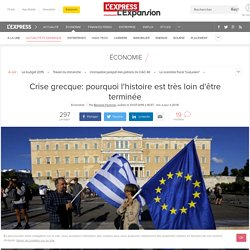 Crise grecque: pourquoi l'histoire est très loin d'être terminée