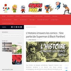 L'Histoire à travers les comics : 1ère partie (de Superman à Black Panther) - Comics Book Be