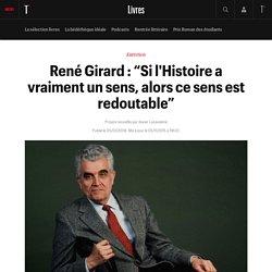 """René Girard : """"Si l'Histoire a vraiment un sens, alors ce sens est redoutable"""""""