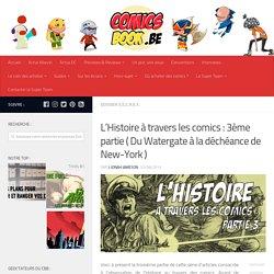 L'Histoire à travers les comics : 3ème partie ( Du Watergate à la déchéance de New-York ) - Comics Book Be