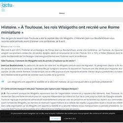 Histoire. « À Toulouse, les rois Wisigoths ont recréé une Rome miniature » – actu.fr