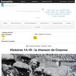 Histoires 14-18 : la chanson de Craonne - France 3 Hauts-de-France