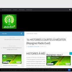 14 HISTOIRES COURTES À MÉDITER. (Rejoignez Radio Eveil)