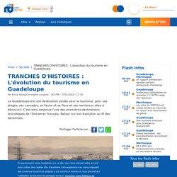 TRANCHES D'HISTOIRES : L'évolution du tourisme en Guadeloupe