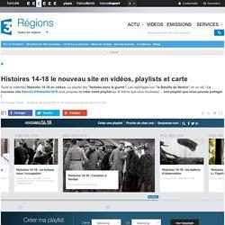 Histoires 14-18 le nouveau site en vidéos, playlists et carte - France 3 Régions