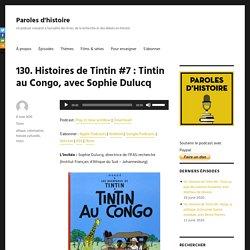 130. Histoires de Tintin #7 : Tintin au Congo, avec Sophie Dulucq – Paroles d'histoire