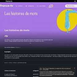 Les histoires de mots - Replay et vidéos en streaming - France tv
