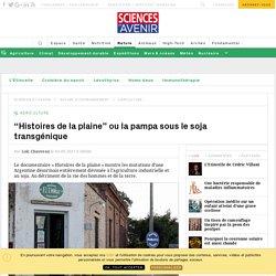 """SCIENCES ET AVENIR 03/09/17 """"Histoires de la plaine"""" ou la pampa sous le soja transgénique"""