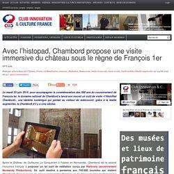 Avec l'histopad, Chambord propose une visite immersive du château sous le règne de François 1er