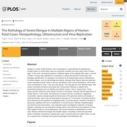 PLOS 15/04/14 The Pathology of Severe Dengue in Multiple Organs of Human Fatal Cases: Histopathology, Ultrastructure and Virus Replication