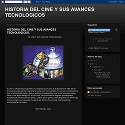HISTORIA DEL CINE Y SUS AVANCES TECNOLOGICOS: HISTORIA DEL CINE Y SUS AVANCES TECNOLOGICOS.