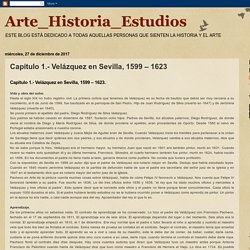 Arte_Historia_Estudios: Capítulo 1.- Velázquez en Sevilla, 1599 – 1623