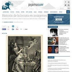 Historia de la locura en imágenes « Pijamasurf