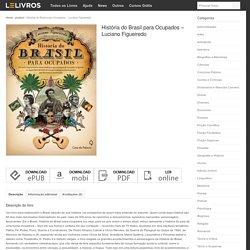 Baixar Livro História do Brasil para Ocupados – Luciano Figueiredo em PDF, ePub, mobi ou Ler Online