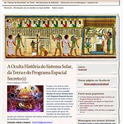 A Oculta História do Sistema Solar, da Terra e do Programa Espacial Secreto (1)