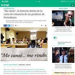 """""""Me rindo"""", la historia detrás de la carta de renuncia de un profesor de Periodismo"""