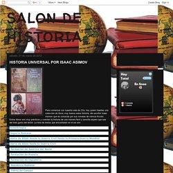 SALON DE HISTORIA: HISTORIA UNIVERSAL POR ISAAC ASIMOV