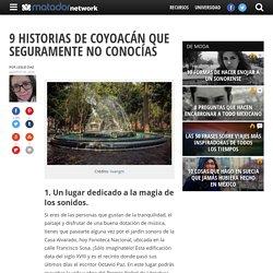 9 historias de Coyoacán que seguramente no conocías - Matador Español