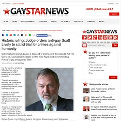 Historic ruling: Judge orders anti-gay Scott Lively to stand trial for crimes against humanity