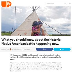 What you should know about the historic Native American battle happening now.