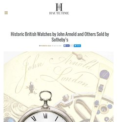 Historic British Watches Fetch Millions at Sotheby's