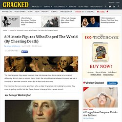 6 Historic Figures Who Shaped The World (By Cheating Death)