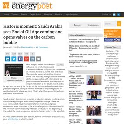 Historic moment: Saudi Arabia sees End of Oil Age coming and opens valves on the carbon bubble